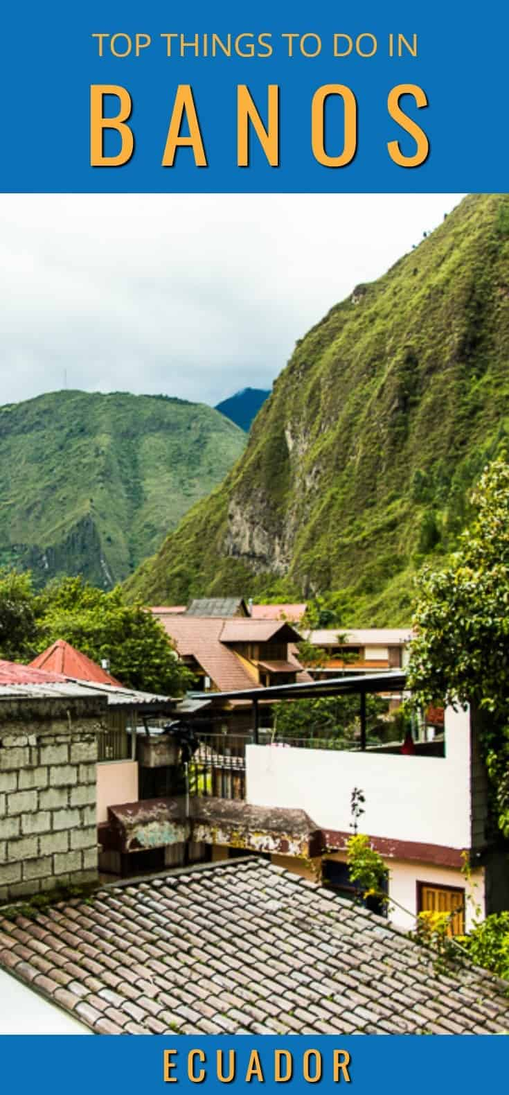 From extreme adventure to natural thermal baths, an essential guide to all the things to do in Banos, Ecuador.