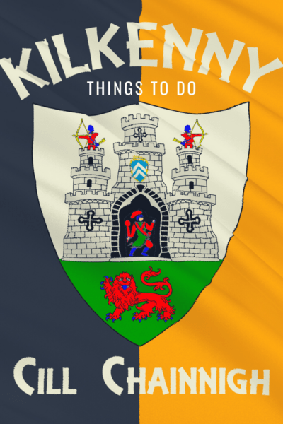 Coat of Arms says Cill Chainnigh underneath. Text overlay says Kilkenny Things to do