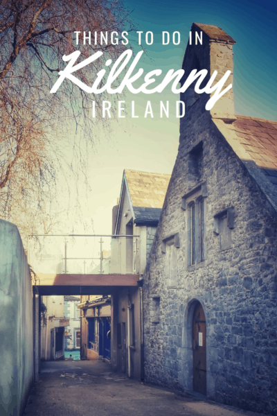 Old street in Kilkenny Ireland. Text overlay says Things to do in Kilkenny Ireland