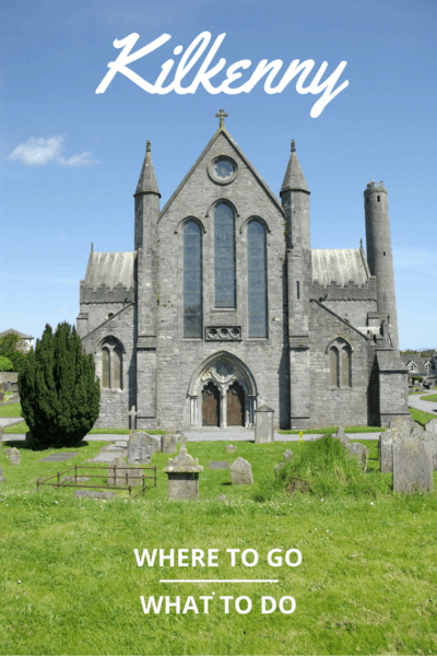 St. Canice Cathedral. Text overlay says Things to do in Kilkenny Ireland.