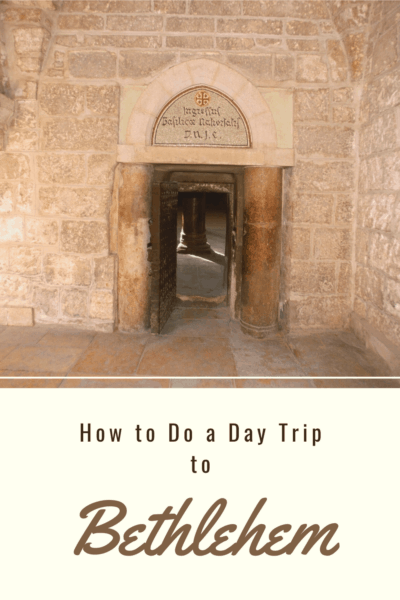 Entrance to Church of the Nativity in Bethlehem Israel (Palestine). Text says How to Do a Day Trip to Bethlehem
