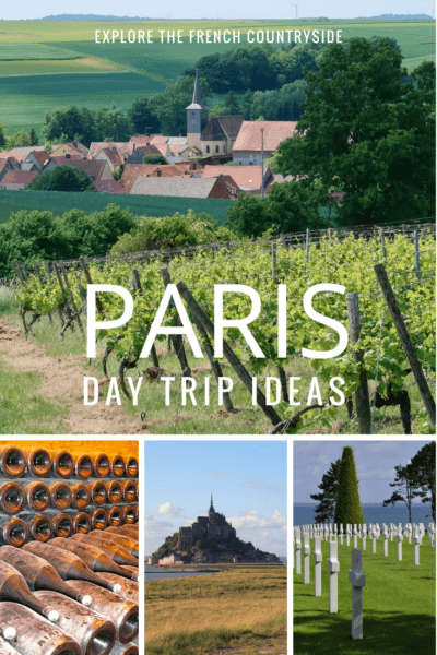 Collage of images from the article - bottles, vineyards, mont saint-michel, crosses in Normandy, with text overlay saying Paris Day Trip Ideas