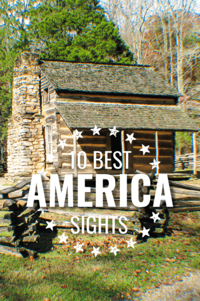 1800s log cabin with overlay in circle of stars that says 10 Best Sights America.