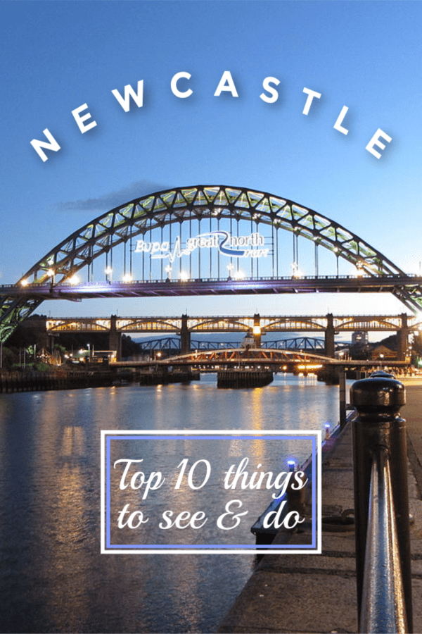 Bridge in Newcastle England. Text overlay says Newcastle Top 10 things to see & do
