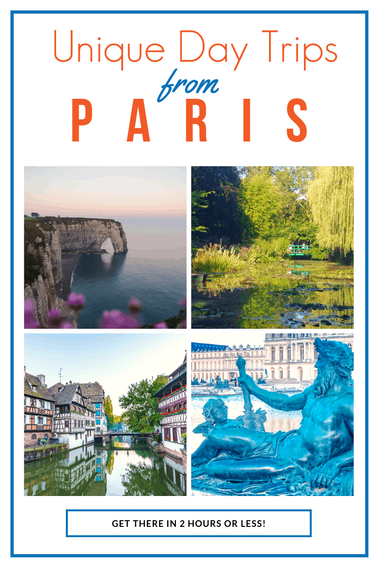 Collage of 4 photos, cliff arch in Etretat, Monet's garden, housess along Strasbourg canal and statue in Versailles. Text says Unique Day Trips from Paris, Get there in 2 hours or less!