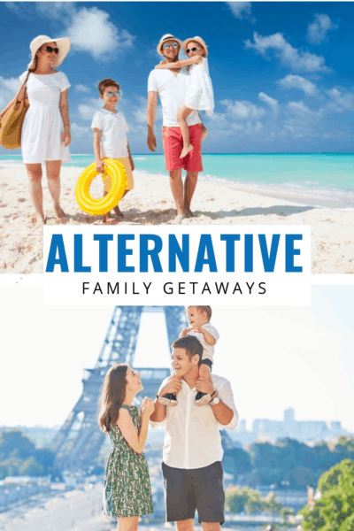 families enjoying a beach holiday and paris holiday text says alternative family getaways