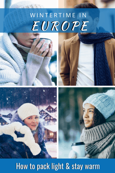collage of men and women dressed for winter text says wintertime in europe how to pack light & stay warm