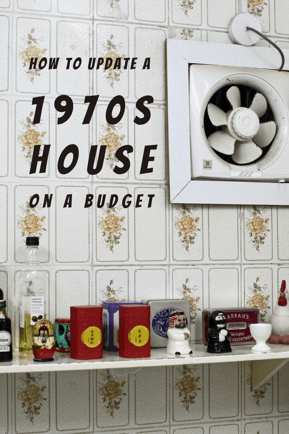 Old kitchen, with fan, wallpaper and knick-knacks. Text says How to Update a 1970s House on a budget