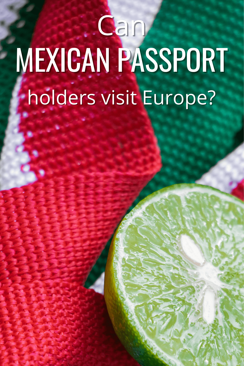 knitted mexican flag with a sliced lime text says can a mexican passport holders visit europe