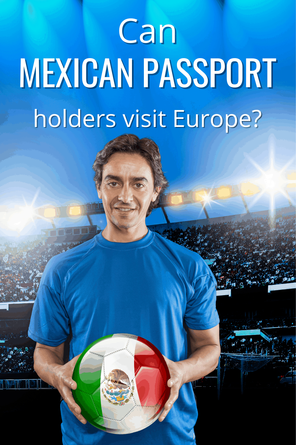 Mexican footballer holding a ball with the mexican flag text says can a mexican passport holders visit europe