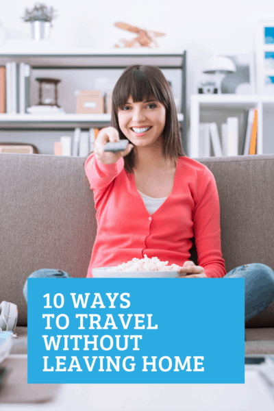 Travel without leaving the house with these 10 fun and helpful ideas to inspire wanderlust.