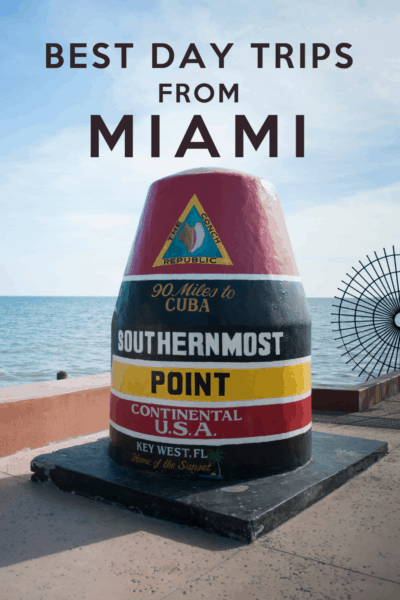 Key West monument to the Southernmost point in the United States. Text overlay says Best day trips from Miami