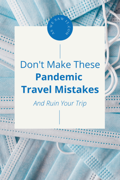 """Surgical masks in background. Text overlay says """"Don't make these pandemic travel mistakes and ruin your trip."""" Blue circle has the URL as we saw it dot com."""