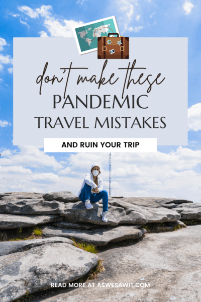 """Person wearing a surgical mask and sitting on a rock. Text overlay says """"Don't make these pandemic travel mistakes and ruin your trip."""" Footer says """"read more at As We Saw It dot com"""""""