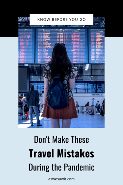 """Woman looking at an airport departure board. Text overlay says """"Know Before You Go: Don't make these pandemic travel mistakes during the pandemic. As We Saw It dot Com"""""""