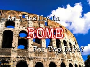 Am I Really in Rome for Two Days?