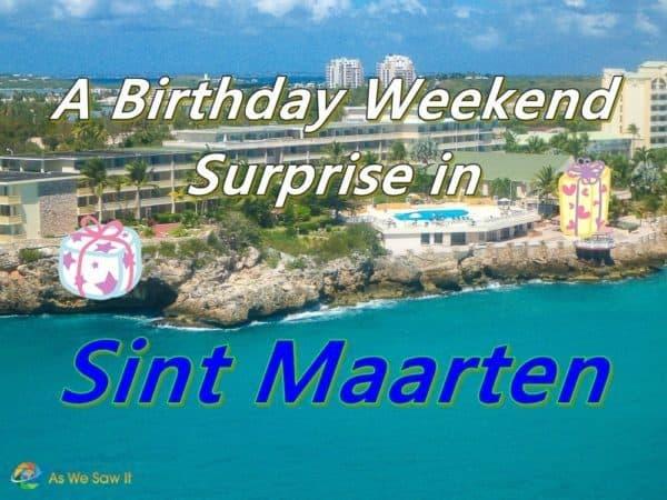 Birthday Weekend Surprise in Sint Maarten