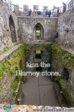 According to legend, kissing the Blarney stone gives you the gift of gab.