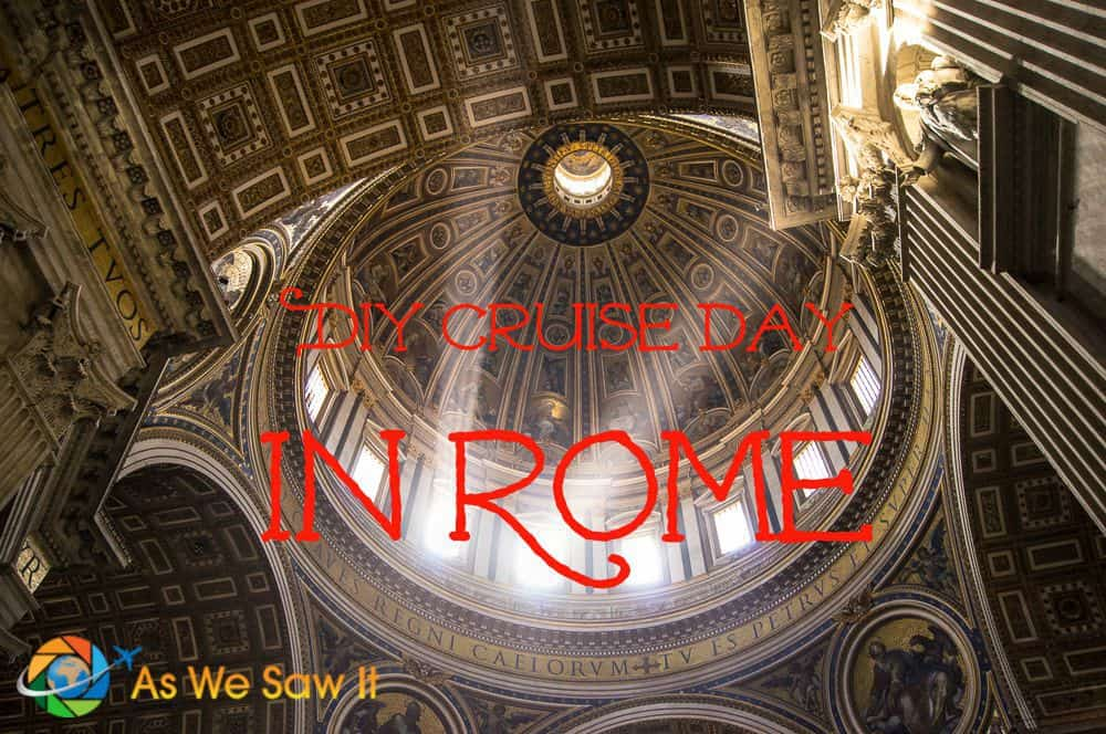 best way to see rome in a day and tips for exploring rome on your own and options for diy and organized tours in rome from cruise ship
