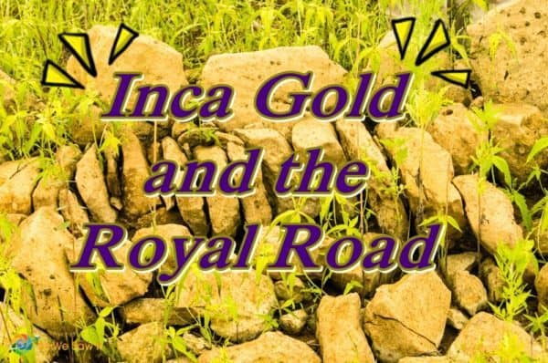 Inca Gold and the Royal Road