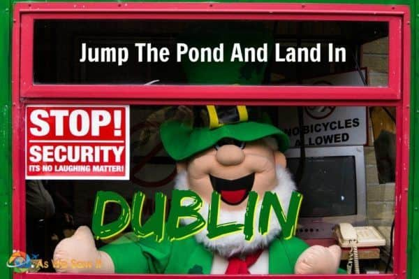 Jump the Pond and Land in Dublin