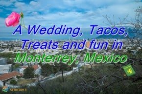A Wedding, tacos, treats and fun in Monterrey Mexico