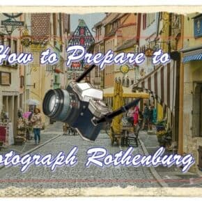 How to Prepare to Photograph Rothenburg