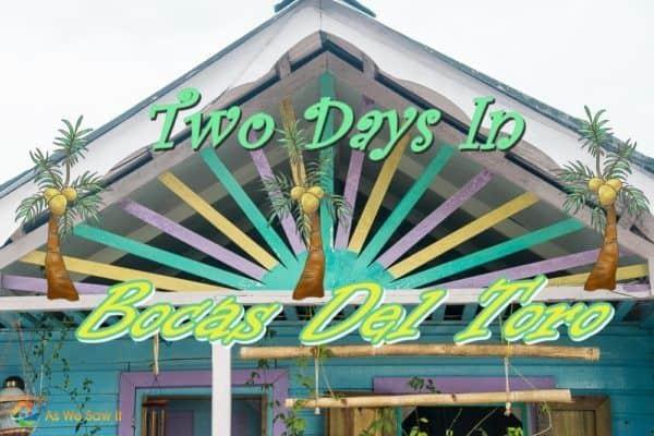 Two Days In Bocas del Toro, Panama